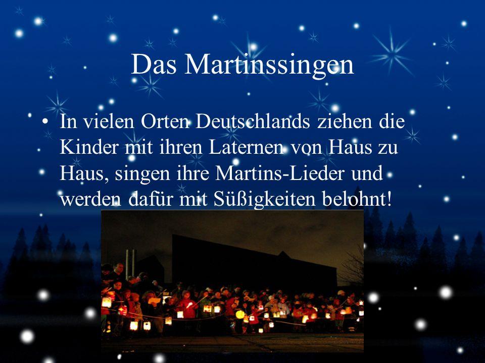 Das Martinssingen In vielen Orten Deutschlands ziehen die Kinder mit ihren Laternen von Haus zu Haus, singen ihre Martins-Lieder und werden dafür mit