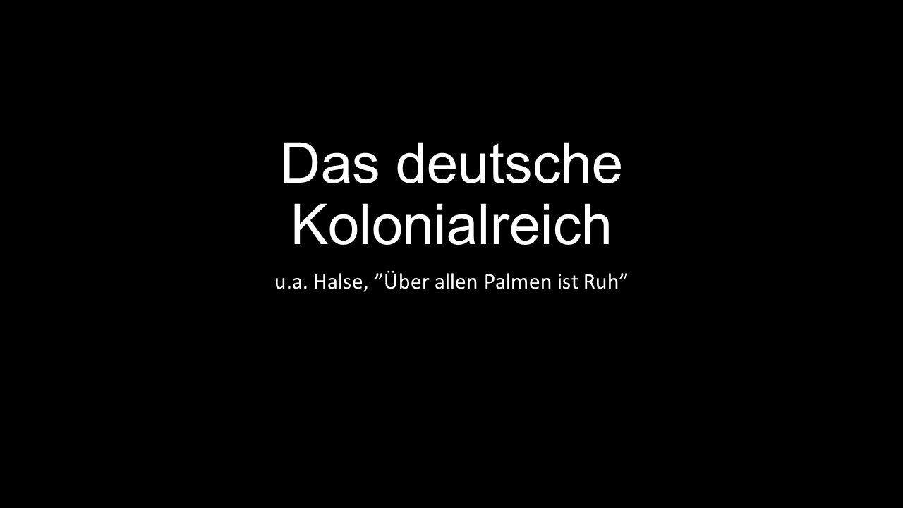 Das deutsche Kolonialreich u.a. Halse, Über allen Palmen ist Ruh