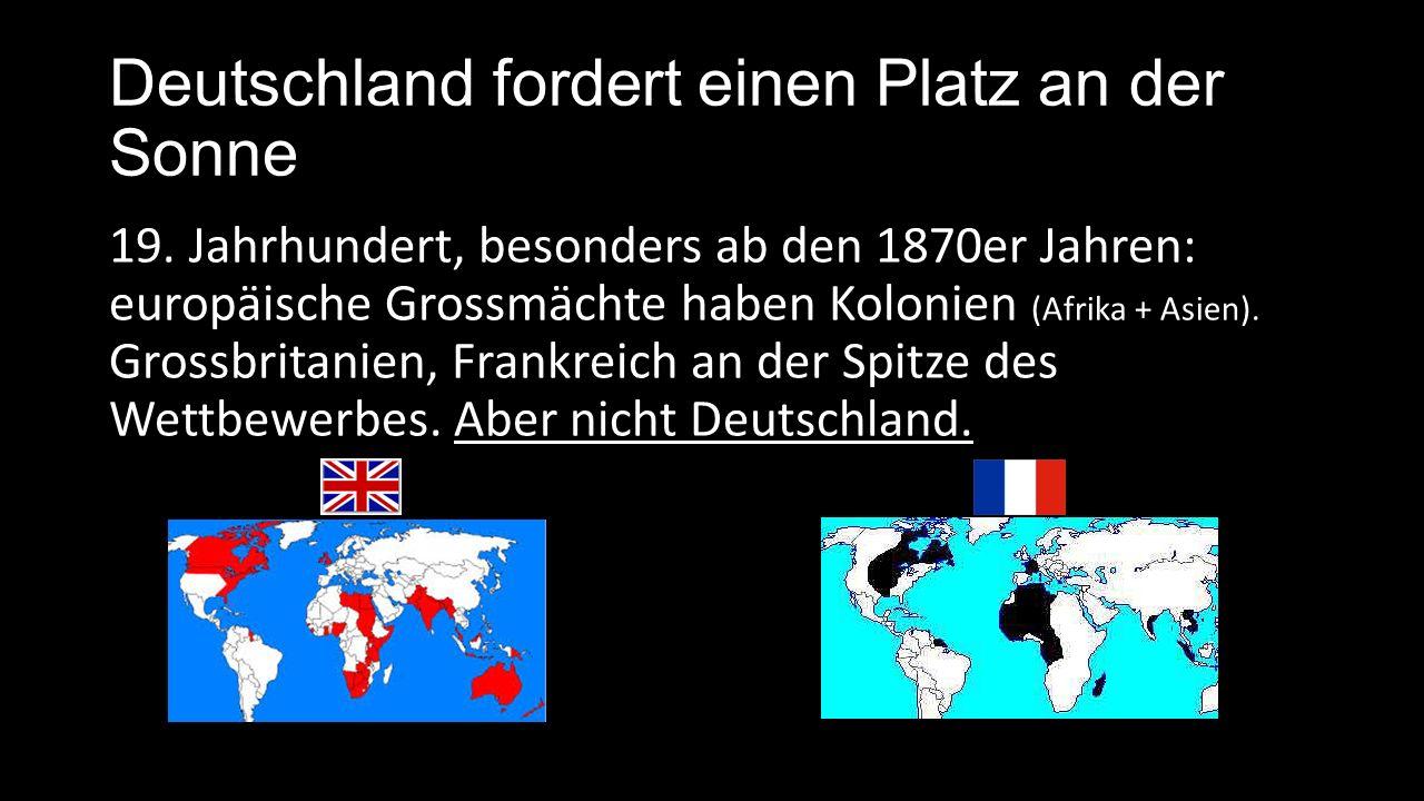 Deutschland fordert einen Platz an der Sonne Warum hat Deutschland noch keine Kolonien.