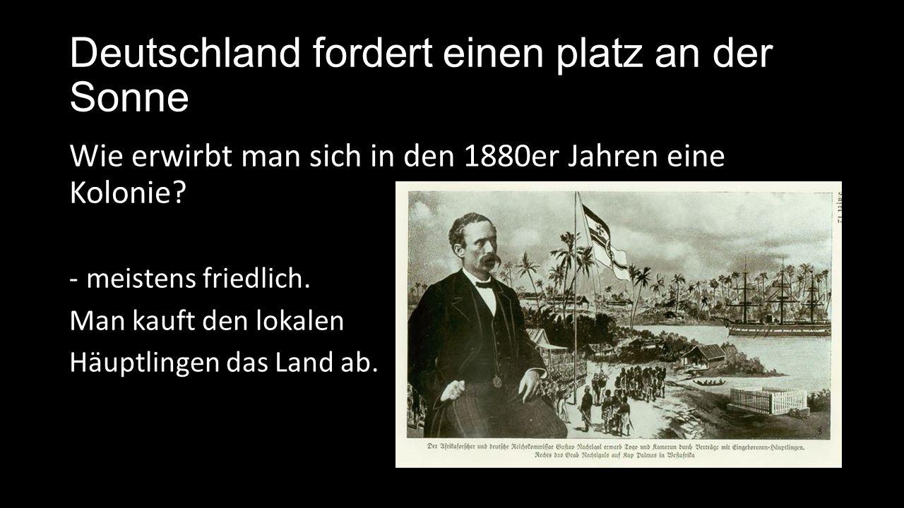Deutschland fordert einen Platz an der Sonne Welche Voraussetzungen machen die Deutschen im Stande afrikanische und asiatische Gebiete zu erobern.