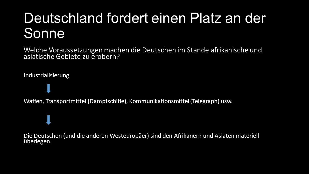 Deutschland fordert einen Platz an der Sonne Wie legitimiert man den Kolonialismus.