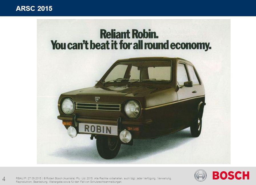 RBAU/P | 27.09.2015 | © Robert Bosch (Australia) Pty. Ltd. 2015. Alle Rechte vorbehalten, auch bzgl. jeder Verfügung, Verwertung, Reproduktion, Bearbe