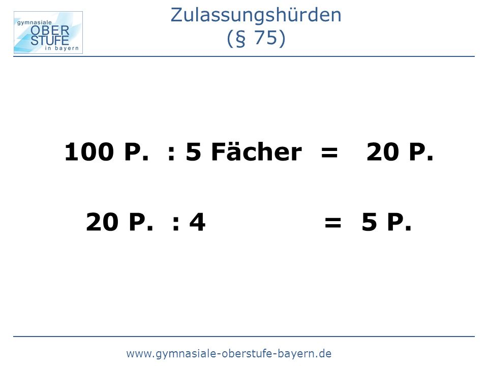 www.gymnasiale-oberstufe-bayern.de Zulassungshürden (§ 75) 100 P.