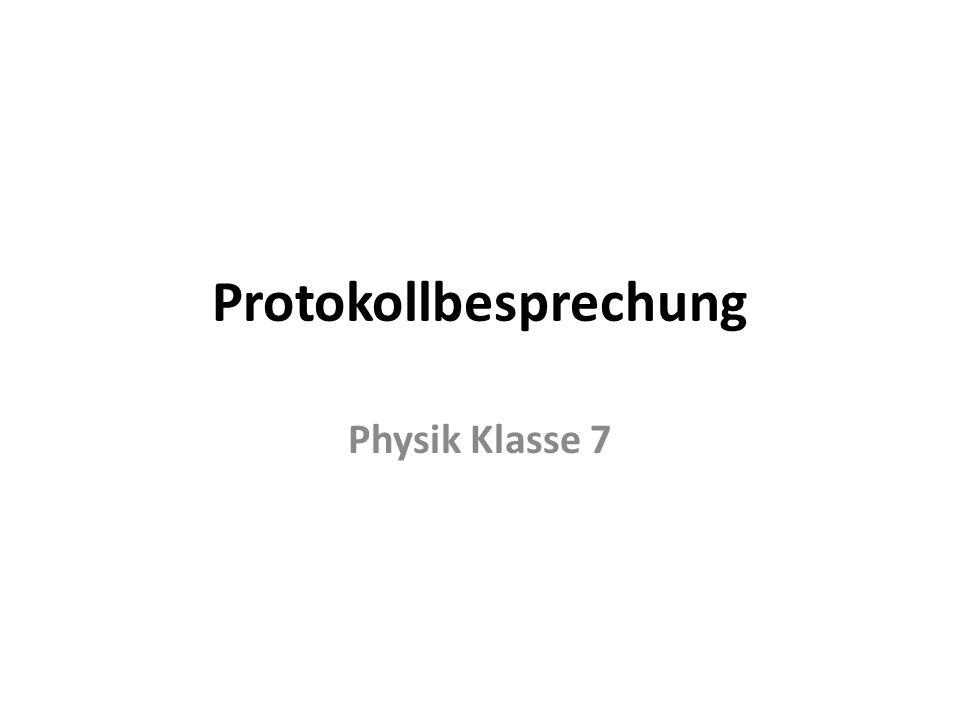 Protokollbesprechung Physik Klasse 7