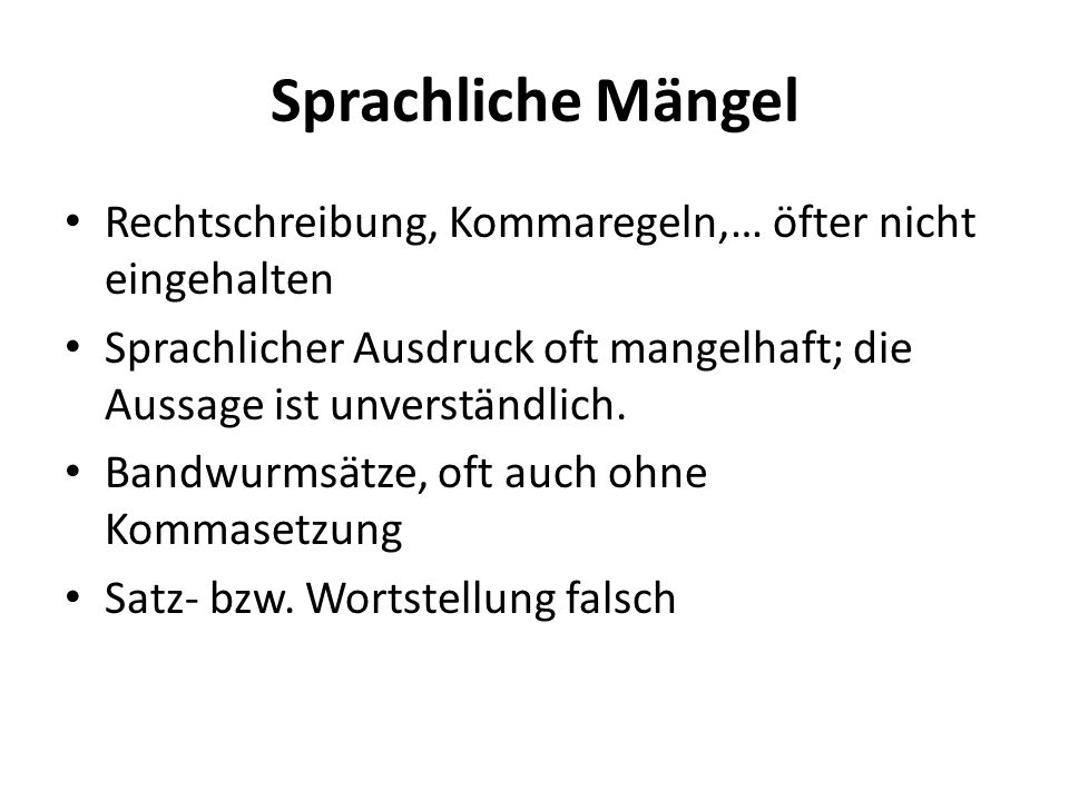 Sprachliche Mängel Rechtschreibung, Kommaregeln,… öfter nicht eingehalten Sprachlicher Ausdruck oft mangelhaft; die Aussage ist unverständlich. Bandwu