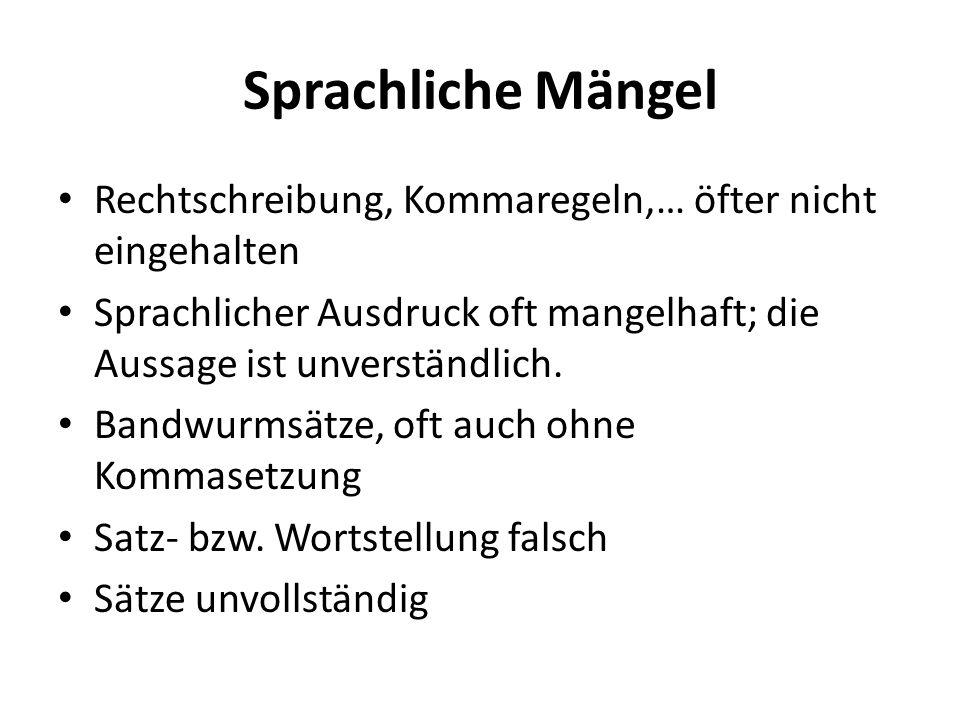 Sprachliche Mängel Rechtschreibung, Kommaregeln,… öfter nicht eingehalten Sprachlicher Ausdruck oft mangelhaft; die Aussage ist unverständlich.