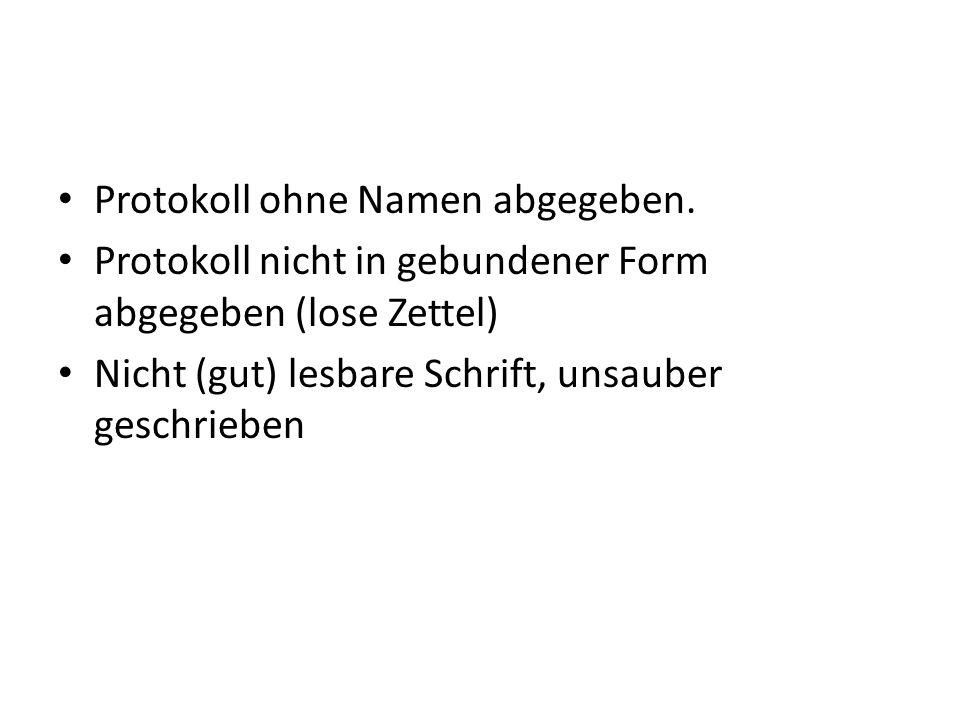 Protokoll ohne Namen abgegeben. Protokoll nicht in gebundener Form abgegeben (lose Zettel) Nicht (gut) lesbare Schrift, unsauber geschrieben