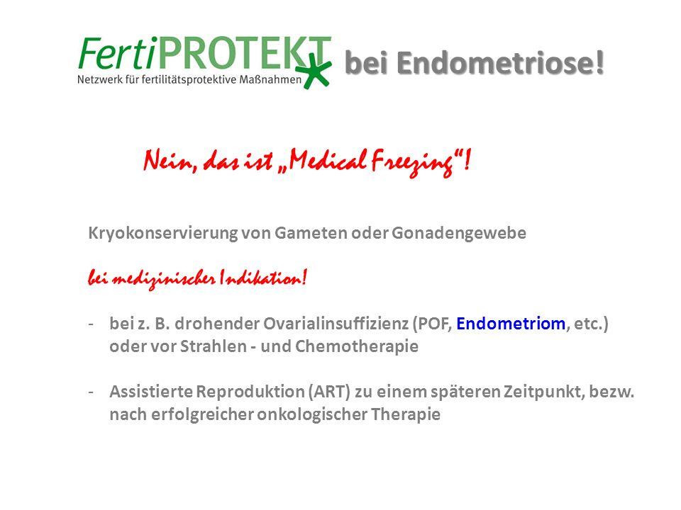 """bei Endometriose! Nein, das ist """"Medical Freezing""""! Kryokonservierung von Gameten oder Gonadengewebe bei medizinischer Indikation! -bei z. B. drohende"""