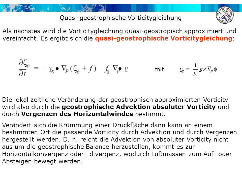 Quasi-geostrophische Vorticitygleichung Als nächstes wird die Vorticitygleichung quasi-geostropisch approximiert und vereinfacht.
