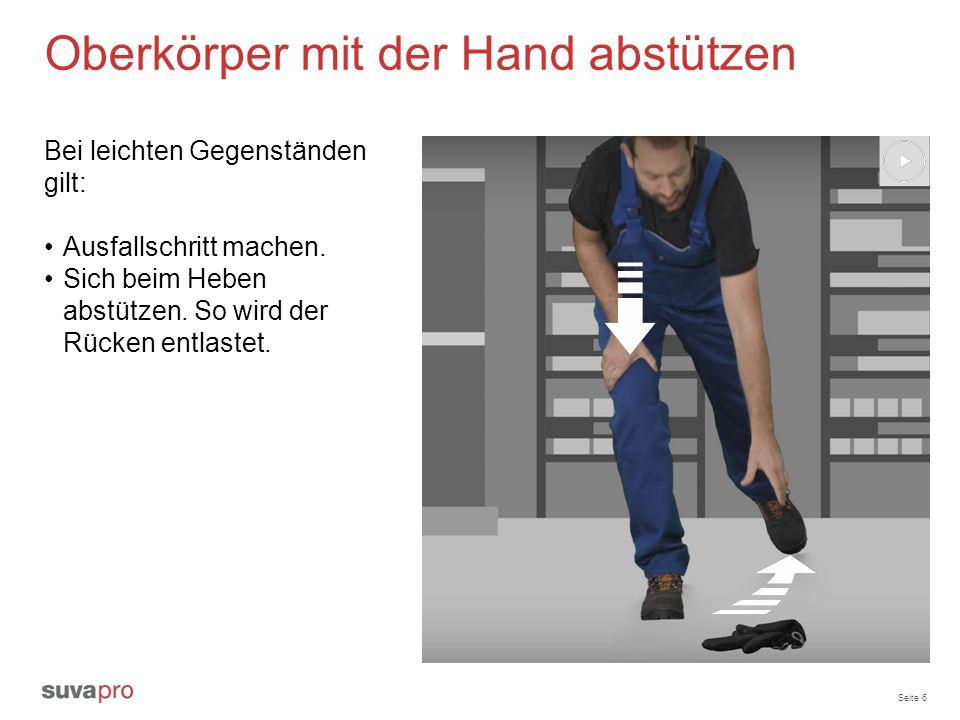 Seite 6 Oberkörper mit der Hand abstützen Bei leichten Gegenständen gilt: Ausfallschritt machen. Sich beim Heben abstützen. So wird der Rücken entlast