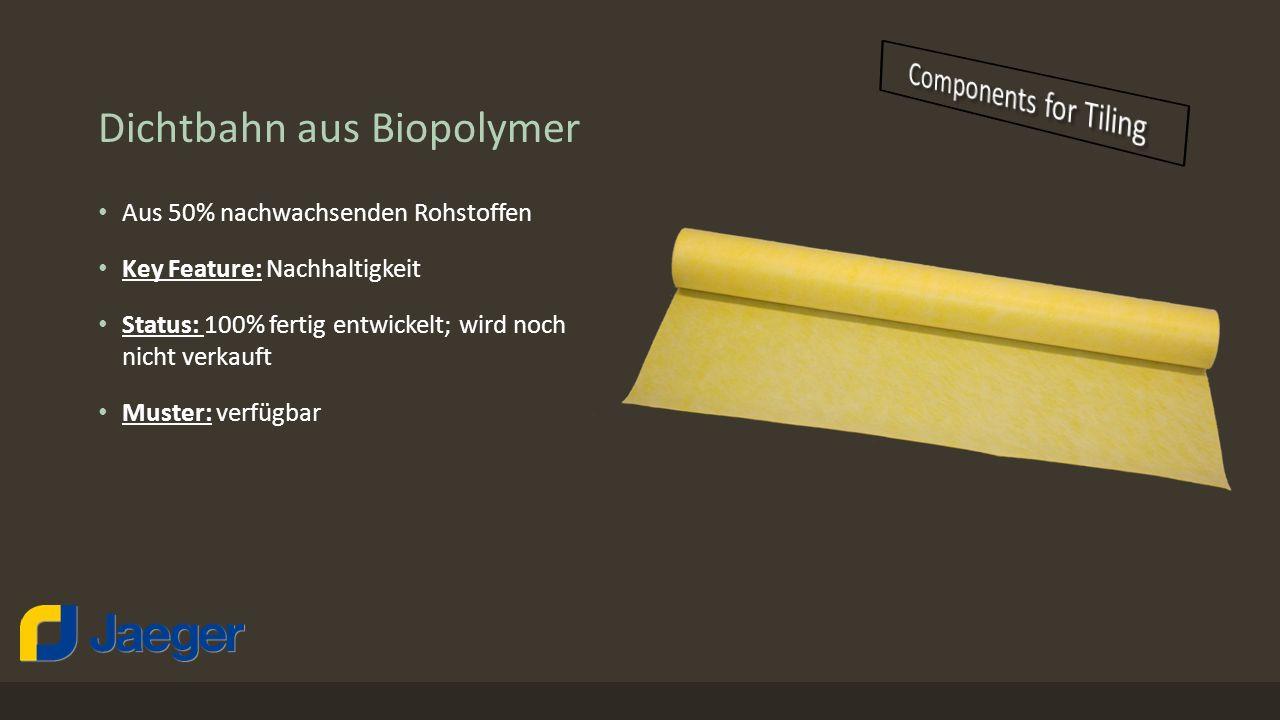 Dichtbahn aus Biopolymer Aus 50% nachwachsenden Rohstoffen Key Feature: Nachhaltigkeit Status: 100% fertig entwickelt; wird noch nicht verkauft Muster: verfügbar