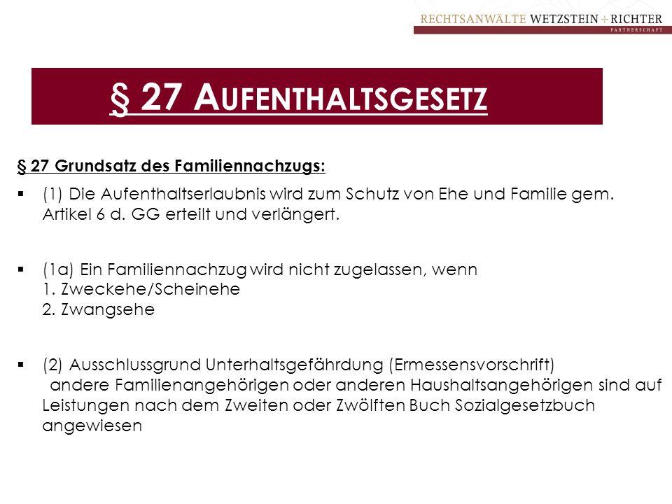 § 27 A UFENTHALTSGESETZ § 27 Grundsatz des Familiennachzugs:  (1) Die Aufenthaltserlaubnis wird zum Schutz von Ehe und Familie gem. Artikel 6 d. GG e