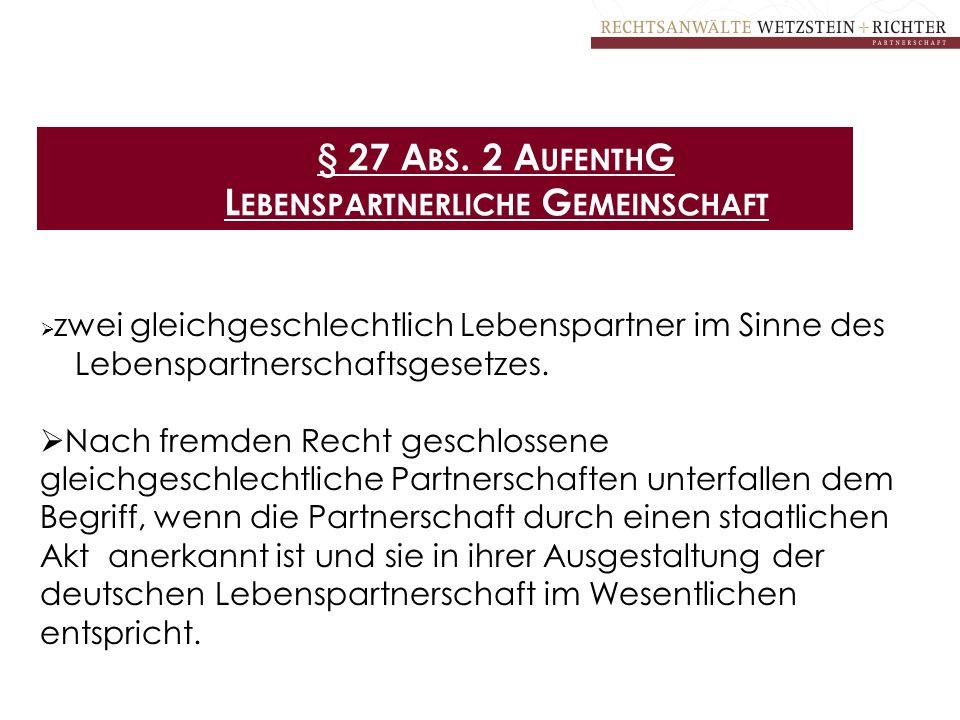 § 27 A BS. 2 A UFENTH G L EBENSPARTNERLICHE G EMEINSCHAFT  zwei gleichgeschlechtlich Lebenspartner im Sinne des Lebenspartnerschaftsgesetzes.  Nach