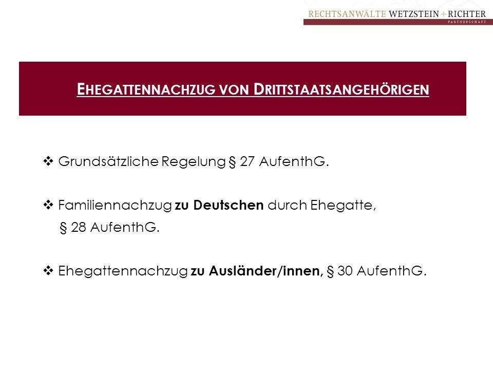 E HEGATTENNACHZUG VON D RITTSTAATSANGEHÖRIGEN  Grundsätzliche Regelung § 27 AufenthG.  Familiennachzug zu Deutschen durch Ehegatte, § 28 AufenthG. 
