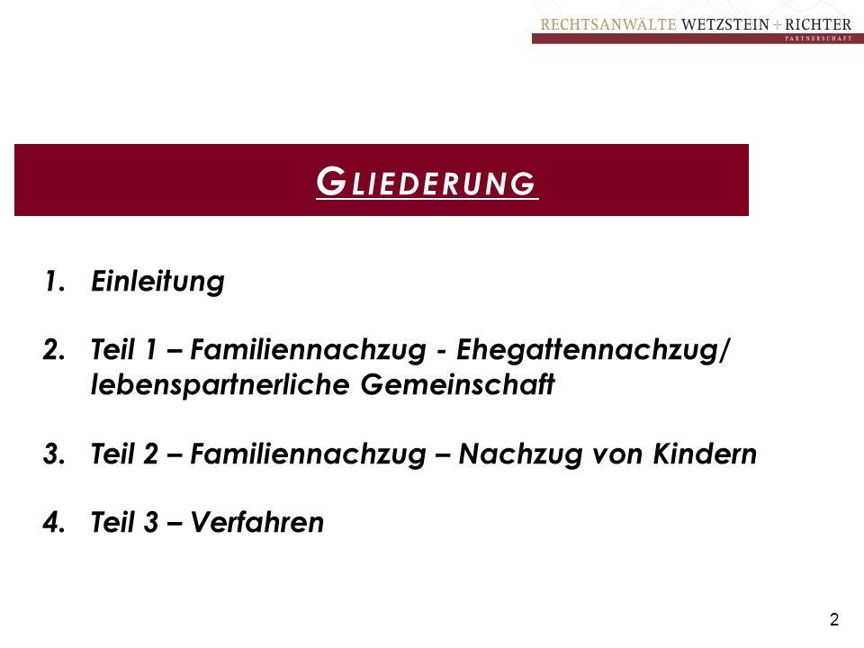 2 G LIEDERUNG 1.Einleitung 2.Teil 1 – Familiennachzug - Ehegattennachzug/ lebenspartnerliche Gemeinschaft 3.Teil 2 – Familiennachzug – Nachzug von Kin