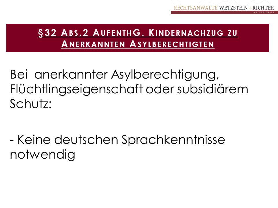 Bei anerkannter Asylberechtigung, Flüchtlingseigenschaft oder subsidiärem Schutz: - Keine deutschen Sprachkenntnisse notwendig §32 A BS.2 A UFENTH G.