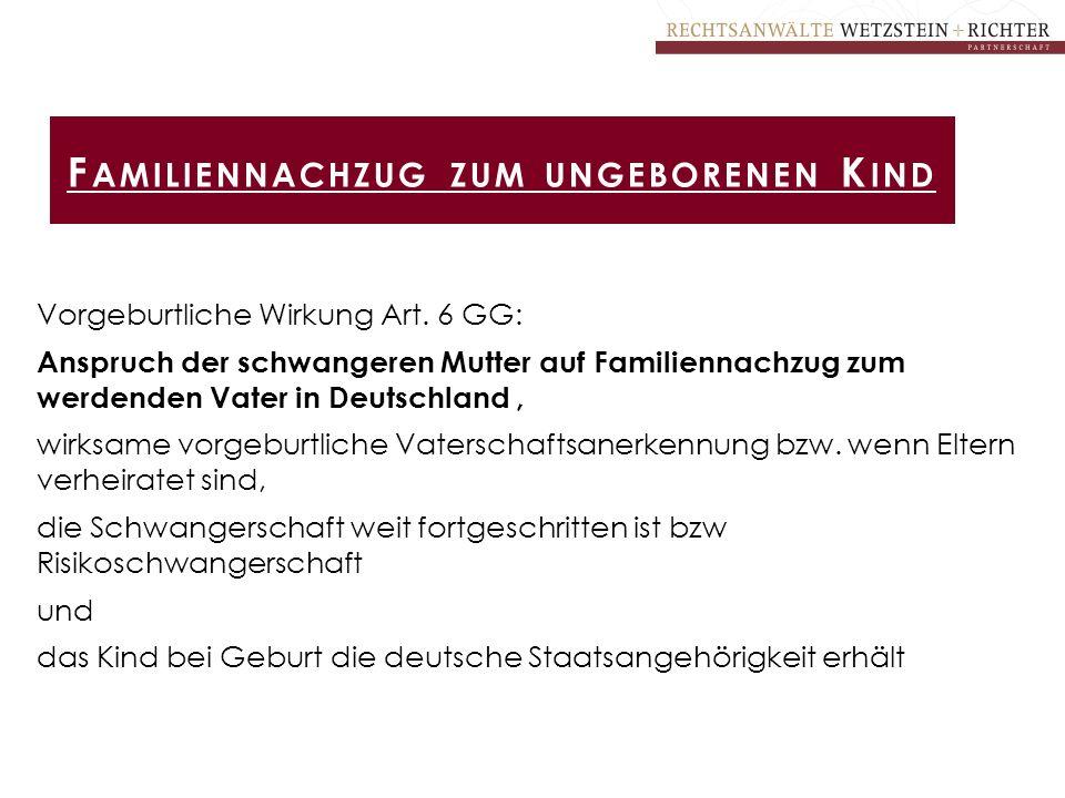 Vorgeburtliche Wirkung Art. 6 GG: Anspruch der schwangeren Mutter auf Familiennachzug zum werdenden Vater in Deutschland, wirksame vorgeburtliche Vate