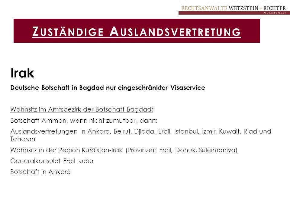 Irak Deutsche Botschaft in Bagdad nur eingeschränkter Visaservice Wohnsitz im Amtsbezirk der Botschaft Bagdad: Botschaft Amman, wenn nicht zumutbar, d