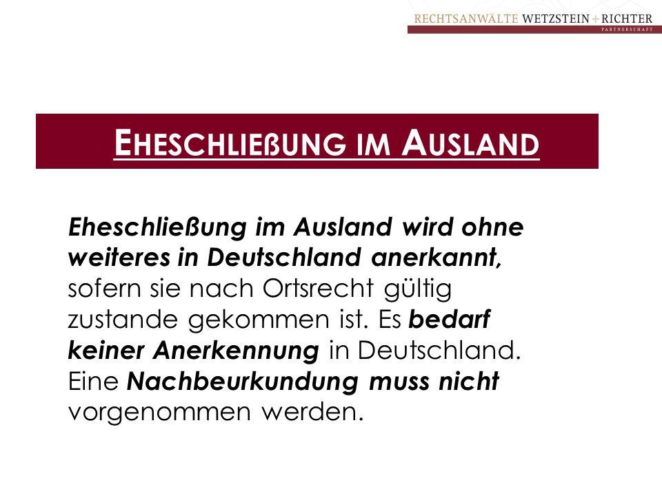 E HESCHLIEßUNG IM A USLAND Eheschließung im Ausland wird ohne weiteres in Deutschland anerkannt, sofern sie nach Ortsrecht gültig zustande gekommen is