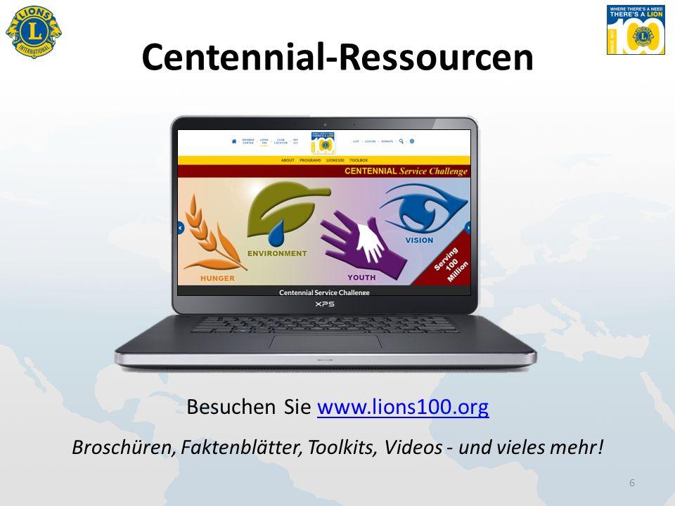 Centennial-Ressourcen Besuchen Sie www.lions100.orgwww.lions100.org Broschüren, Faktenblätter, Toolkits, Videos - und vieles mehr! 6