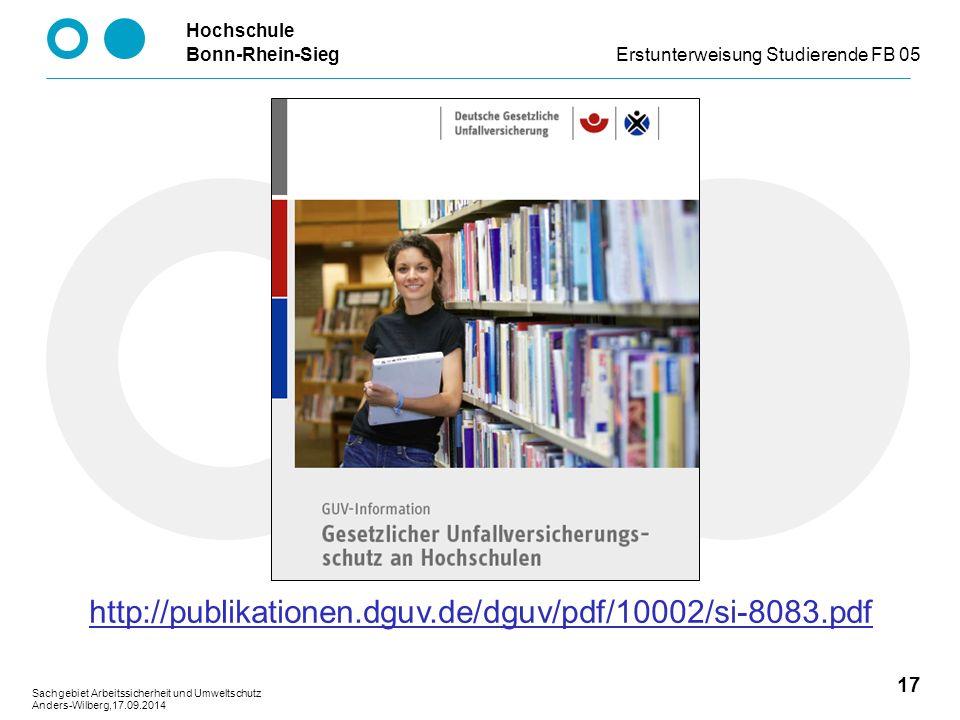 Hochschule Bonn-Rhein-SiegErstunterweisung Studierende FB 05 17 Sachgebiet Arbeitssicherheit und Umweltschutz Anders-Wilberg,17.09.2014 http://publikationen.dguv.de/dguv/pdf/10002/si-8083.pdf