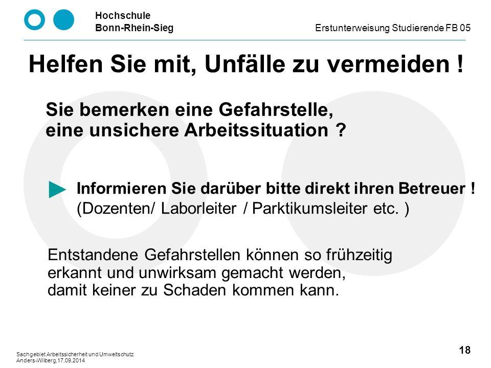 Hochschule Bonn-Rhein-SiegErstunterweisung Studierende FB 05 18 Sachgebiet Arbeitssicherheit und Umweltschutz Anders-Wilberg,17.09.2014 Informieren Sie darüber bitte direkt ihren Betreuer .