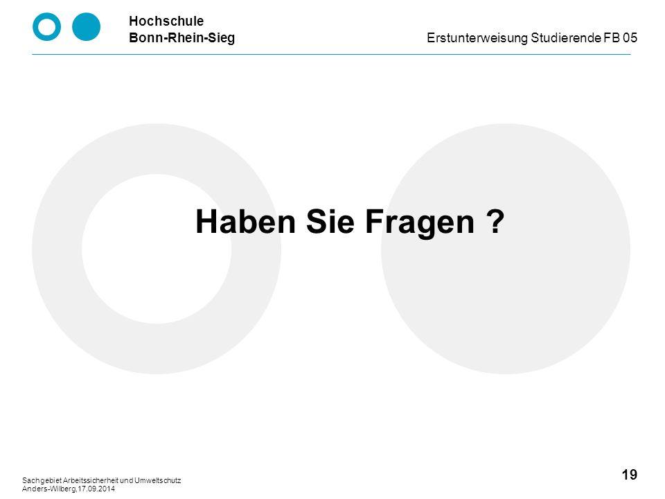 Hochschule Bonn-Rhein-SiegErstunterweisung Studierende FB 05 19 Sachgebiet Arbeitssicherheit und Umweltschutz Anders-Wilberg,17.09.2014 Haben Sie Fragen