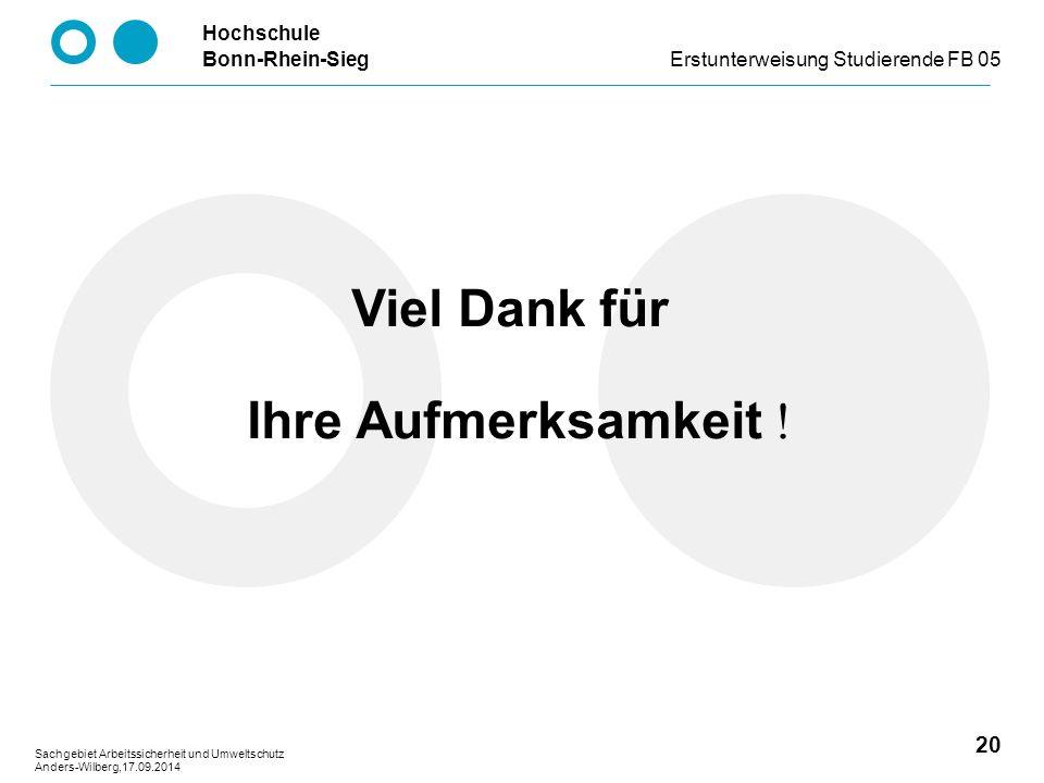 Hochschule Bonn-Rhein-SiegErstunterweisung Studierende FB 05 20 Sachgebiet Arbeitssicherheit und Umweltschutz Anders-Wilberg,17.09.2014 Viel Dank für Ihre Aufmerksamkeit !