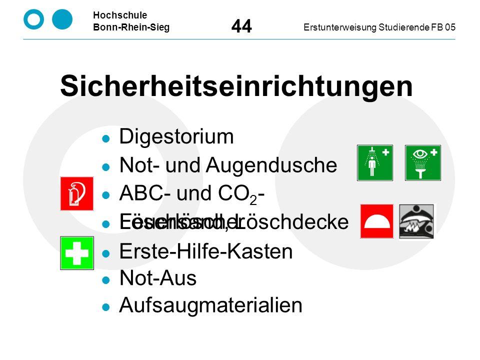 Hochschule Bonn-Rhein-SiegErstunterweisung Studierende FB 05 44 Sicherheitseinrichtungen Digestorium Not- und Augendusche ABC- und CO 2 - Feuerlöscher Löschsand, Löschdecke Erste-Hilfe-Kasten Not-Aus Aufsaugmaterialien