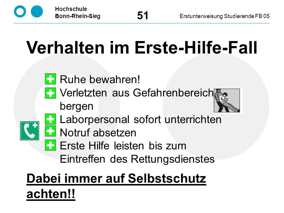 Hochschule Bonn-Rhein-SiegErstunterweisung Studierende FB 05 51 Verhalten im Erste-Hilfe-Fall Ruhe bewahren.