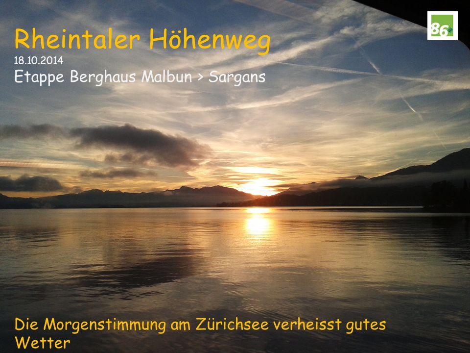 Rheintaler Höhenweg 18.10.2014 Etappe Berghaus Malbun > Sargans Die Morgenstimmung am Zürichsee verheisst gutes Wetter