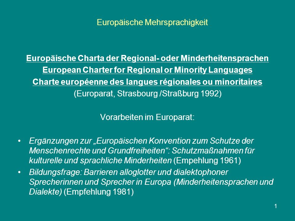 Europäische Mehrsprachigkeit 1 Europäische Charta der Regional- oder Minderheitensprachen European Charter for Regional or Minority Languages Charte e