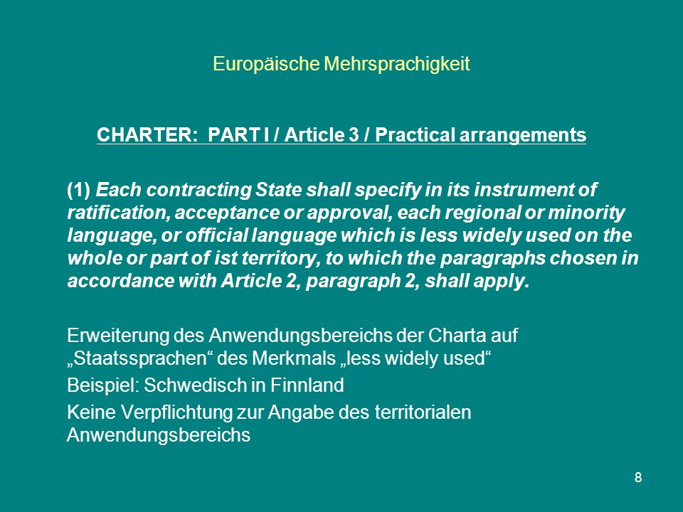 Europäische Mehrsprachigkeit CHARTER: PART I / Article 3 / Practical arrangements (1) Each contracting State shall specify in its instrument of ratifi