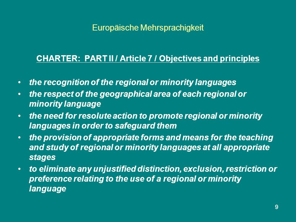 Europäische Mehrsprachigkeit CHARTER: PART II / Article 7 / Objectives and principles the recognition of the regional or minority languages the respec