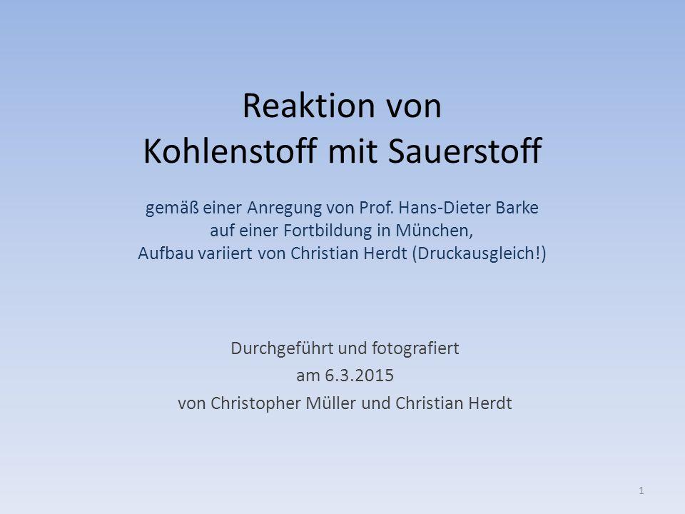 Reaktion von Kohlenstoff mit Sauerstoff gemäß einer Anregung von Prof. Hans-Dieter Barke auf einer Fortbildung in München, Aufbau variiert von Christi
