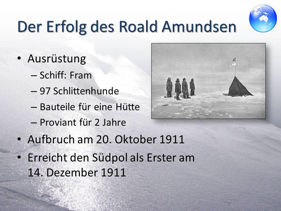 Der Erfolg des Roald Amundsen Ausrüstung – Schiff: Fram – 97 Schlittenhunde – Bauteile für eine Hütte – Proviant für 2 Jahre Aufbruch am 20. Oktober 1