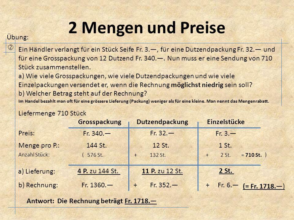 2 Mengen und Preise Übung:  Ein Händler verlangt für ein Stück Seife Fr. 3.—, für eine Dutzendpackung Fr. 32.— und für eine Grosspackung von 12 Dut