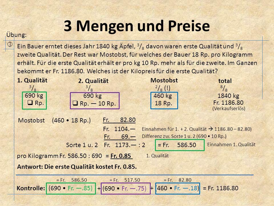 3 Mengen und Preise Übung:  Ein Bauer erntet dieses Jahr 1840 kg Äpfel, 3 / 8 davon waren erste Qualität und 3 / 8 zweite Qualität. Der Rest war Most