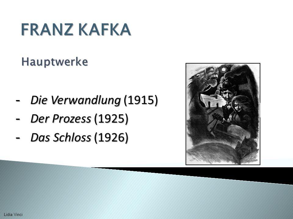 Hauptwerke FRANZ KAFKA - Die Verwandlung (1915) - Der Prozess (1925) - Das Schloss (1926) Lidia Vinci