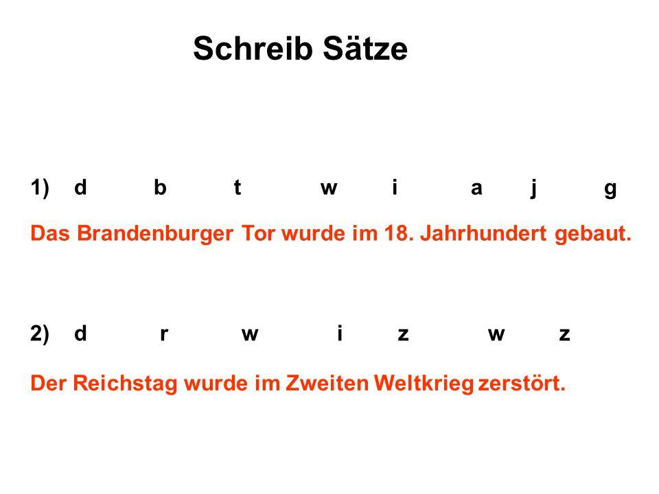 1) d b t w i a j g Schreib Sätze Das Brandenburger Tor wurde im 18.