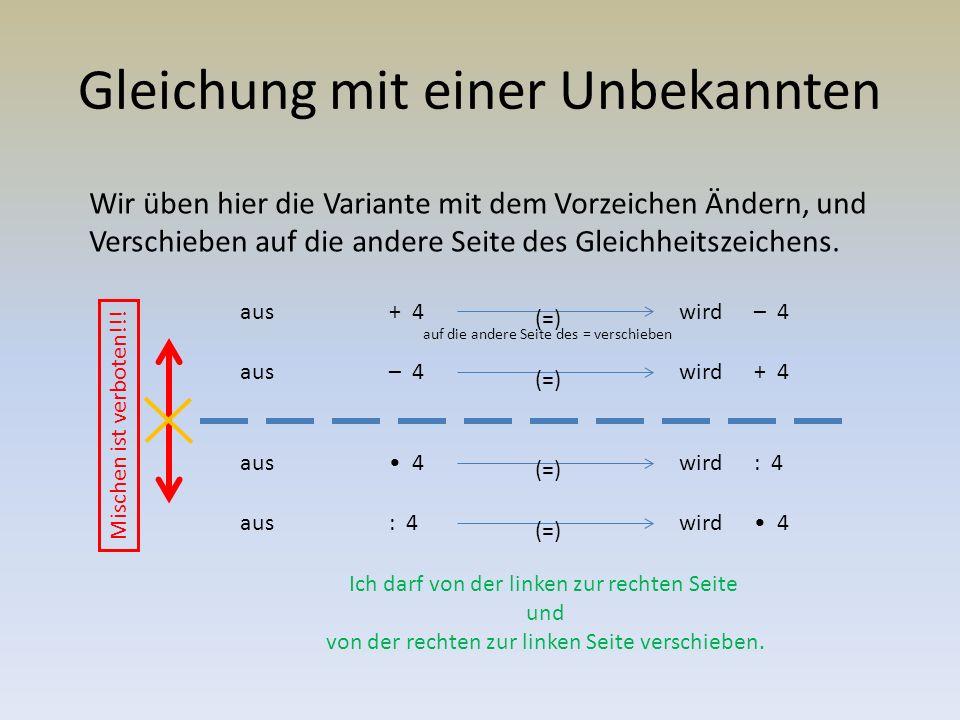 Gleichung mit einer Unbekannten Wir üben hier die Variante mit dem Vorzeichen Ändern, und Verschieben auf die andere Seite des Gleichheitszeichens.
