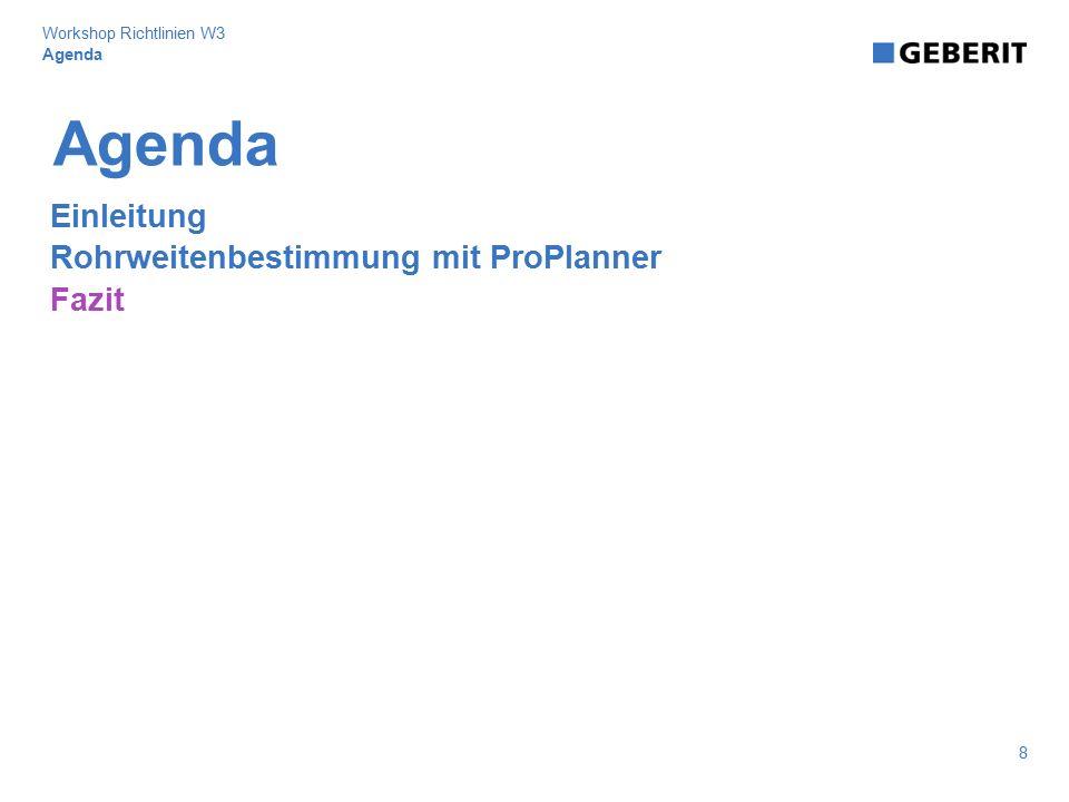 Agenda Einleitung Rohrweitenbestimmung mit ProPlanner Fazit Agenda 8 Workshop Richtlinien W3