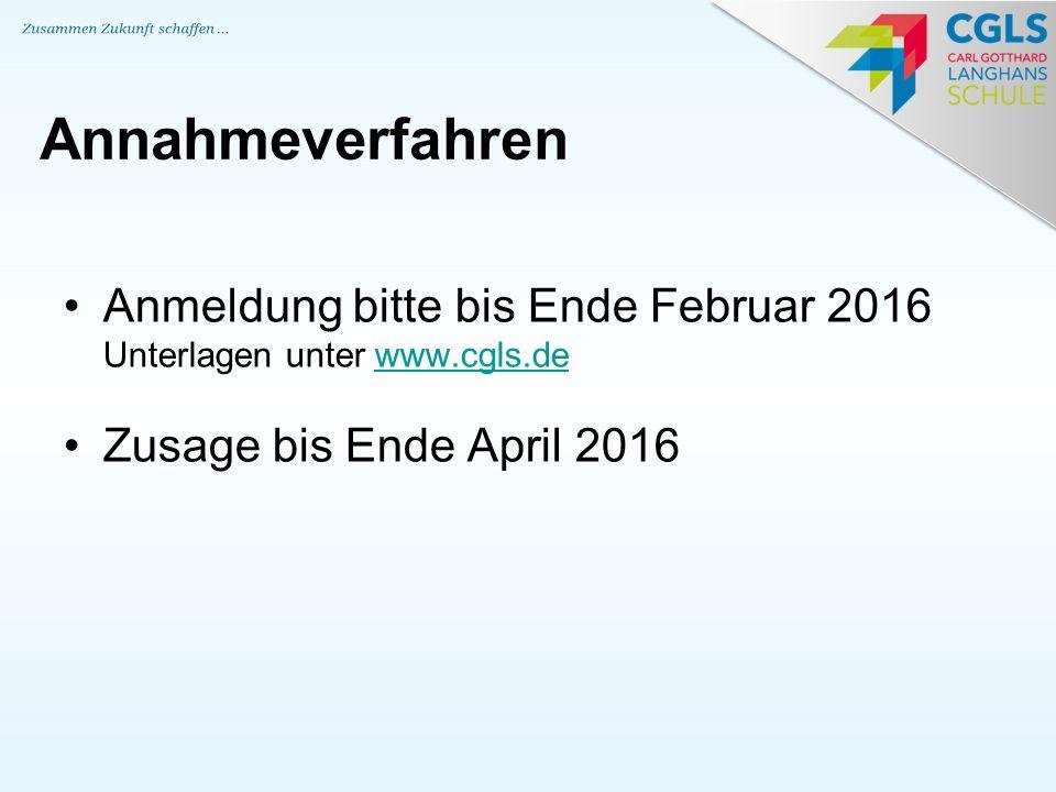 Anmeldung bitte bis Ende Februar 2016 Unterlagen unter www.cgls.dewww.cgls.de Zusage bis Ende April 2016 Annahmeverfahren