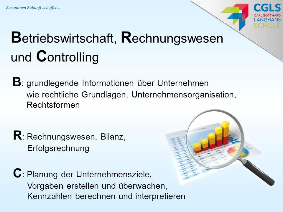 B etriebswirtschaft, R echnungswesen und C ontrolling B : grundlegende Informationen über Unternehmen wie rechtliche Grundlagen, Unternehmensorganisat