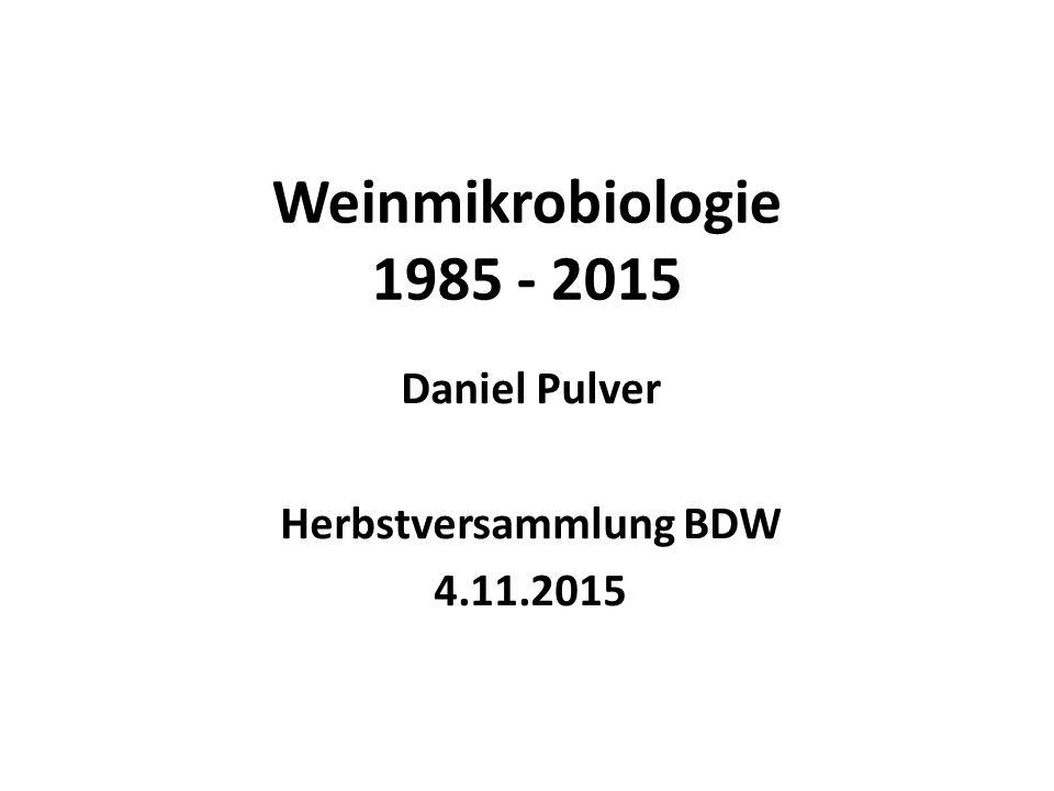 Weinmikrobiologie 1985 - 2015 Daniel Pulver Herbstversammlung BDW 4.11.2015