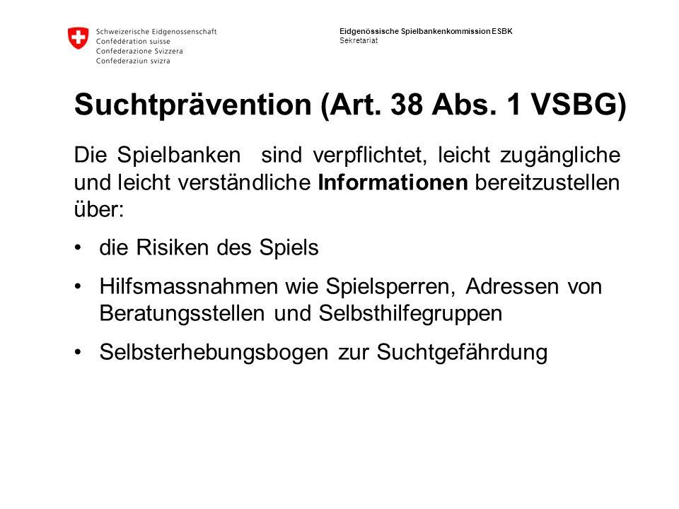 Eidgenössische Spielbankenkommission ESBK Sekretariat Suchtprävention (Art. 38 Abs. 1 VSBG) Die Spielbanken sind verpflichtet, leicht zugängliche und