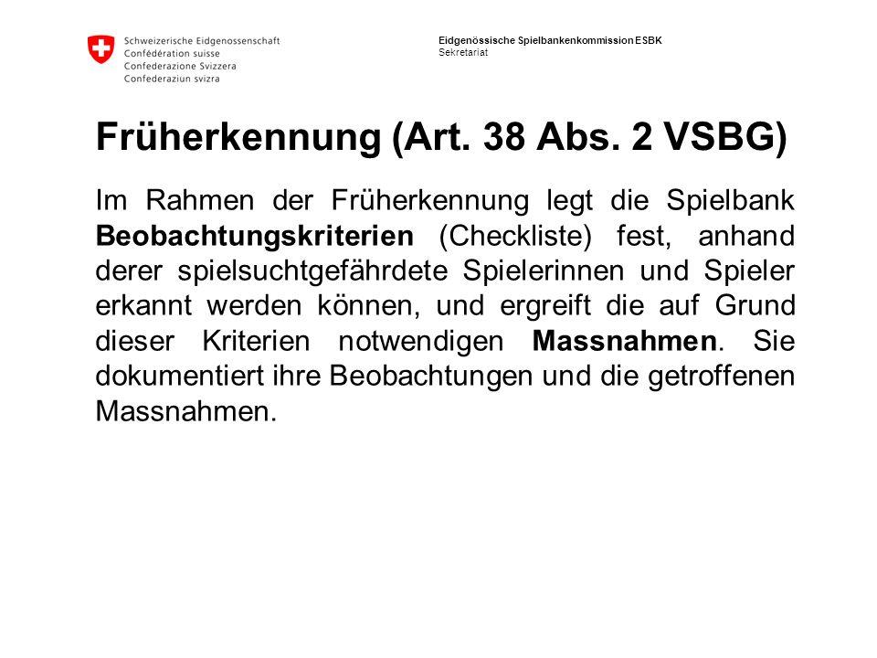 Eidgenössische Spielbankenkommission ESBK Sekretariat Früherkennung (Art. 38 Abs. 2 VSBG) Im Rahmen der Früherkennung legt die Spielbank Beobachtungsk