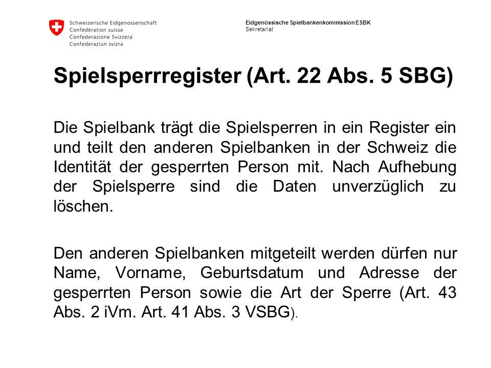Eidgenössische Spielbankenkommission ESBK Sekretariat Spielsperrregister (Art. 22 Abs. 5 SBG) Die Spielbank trägt die Spielsperren in ein Register ein