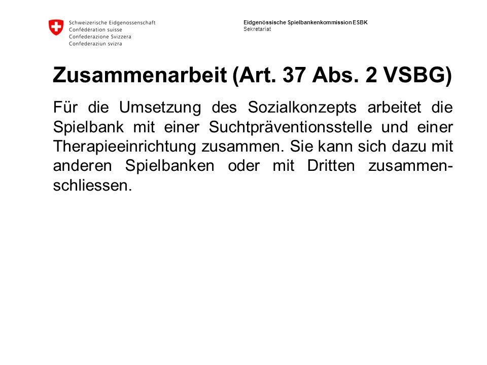Eidgenössische Spielbankenkommission ESBK Sekretariat Zusammenarbeit (Art. 37 Abs. 2 VSBG) Für die Umsetzung des Sozialkonzepts arbeitet die Spielbank