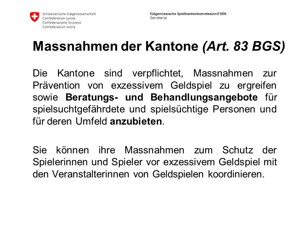 Eidgenössische Spielbankenkommission ESBK Sekretariat Massnahmen der Kantone (Art. 83 BGS) Die Kantone sind verpflichtet, Massnahmen zur Prävention vo